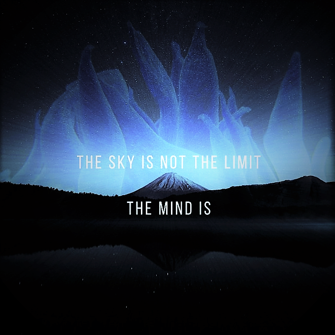 The sky is not the limit the mind is.png